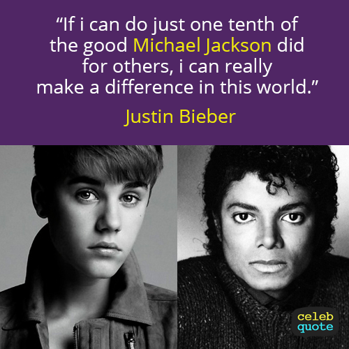 Justin Bieber Quote (About michael jackson change)