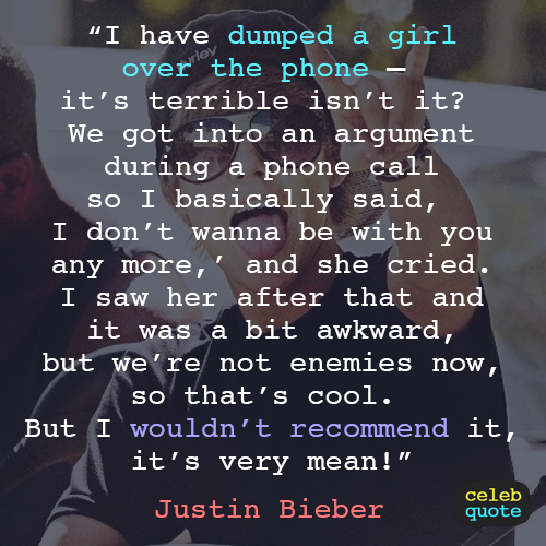 Justin Bieber Quote (About relationship phone love hate cry break up anger)