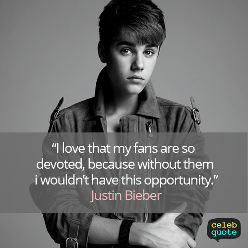 Justin Bieber Quote (About love fans)