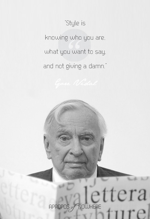 Gore Vidal Quote (About style know yourself give a damn)