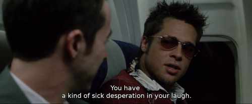 Fight Club (1999)  Quote (About sick desperation laugh)
