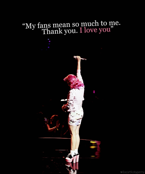Katy Perry  Quote (About thank you love you fans)