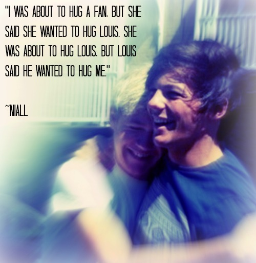 Niall Horan  Quote (About Louis Tomlinson louis hug fans)