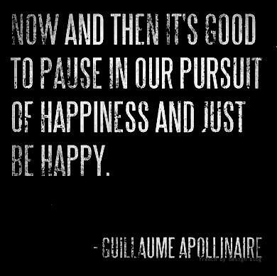 Guillaume Apollinaire  Quote (About pursuit of happiness pause now and then life happy)