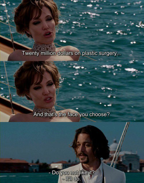 The Tourist (2010)  Quote (About plastic surgery)