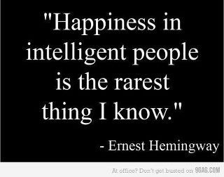 Ernest Hemingway  Quote (About smart rare intelligent happiness)