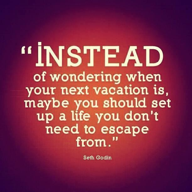 Seth Godin Quote (About vacation success life escape)