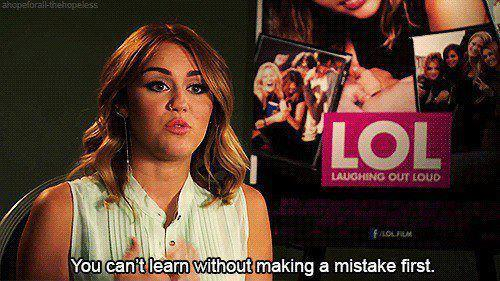 Miley Cyrus  Quote (About mistake life lesson learning learn)