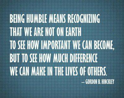 Gordon B. Hinckley  Quote (About respect life humble difference)