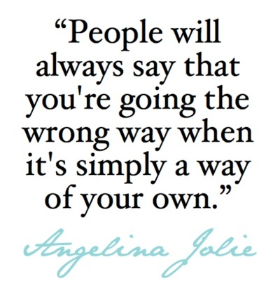 Angelina Jolie  Quote (About wrong own way goal dream be yourself)