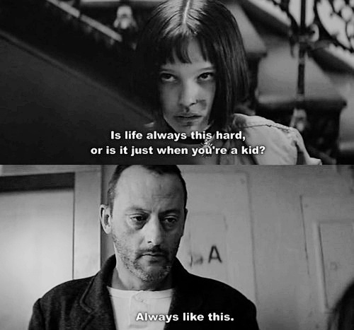 Léon: The Professional (1994)  Quote (About old life kid hard always)