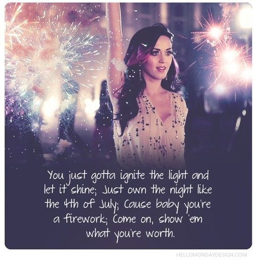Katy Perry Firework Quote (About shine light ignite firework 4th of July 4 July)