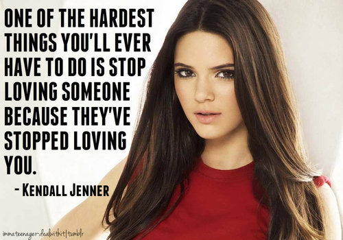 Kendall Jenner Quote (About stop loving lovers love hardest friends)