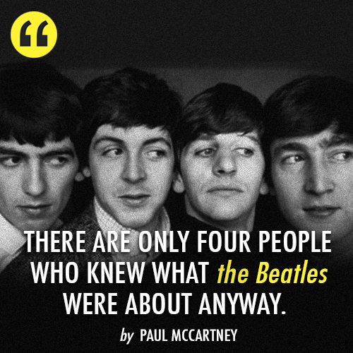 Paul McCartney Quote (About know Beatles)