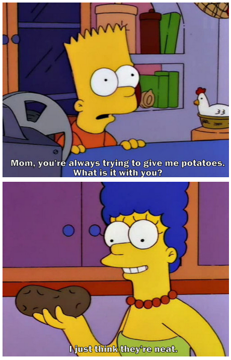 The Simpsons  Quote (About potatoes potato neat)