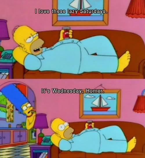 The Simpsons  Quote (About weekend wednesday saturdays)