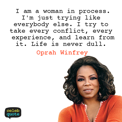 Oprah Winfrey Quote (About woman life growth experience conflict)