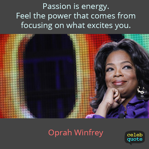 Oprah Winfrey Quote (About passion focus energy)