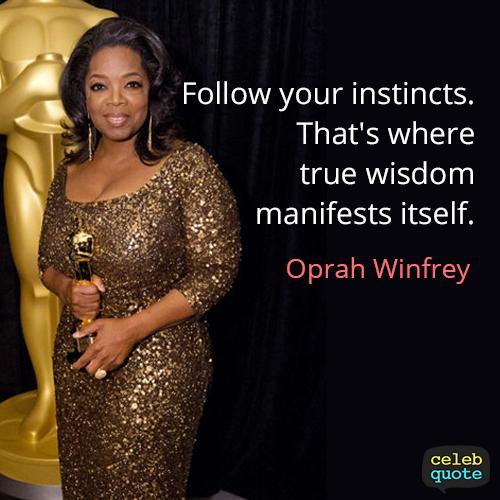 Oprah Winfrey Quote (About wisdom instincts)