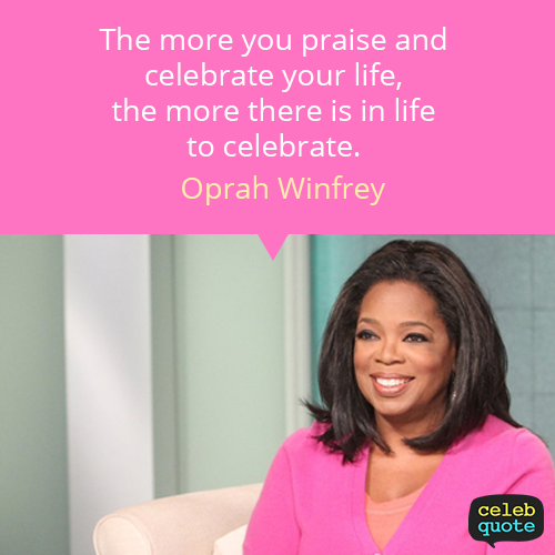 Oprah Winfrey Quote (About praise life celebrate)