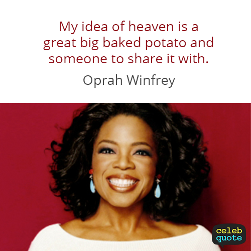 Oprah Winfrey Quote (About share potato heaven)