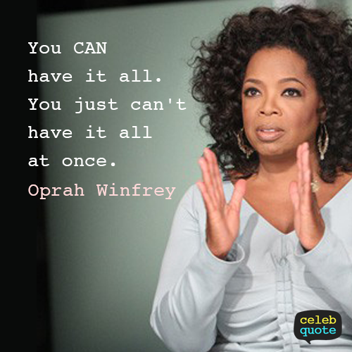 Oprah Winfrey Quote (About life can)