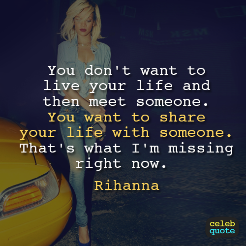 Rihanna Quote (About single share love lonely life alone)