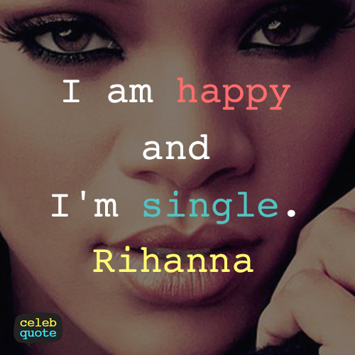 Rihanna Quote (About single happy happily single)
