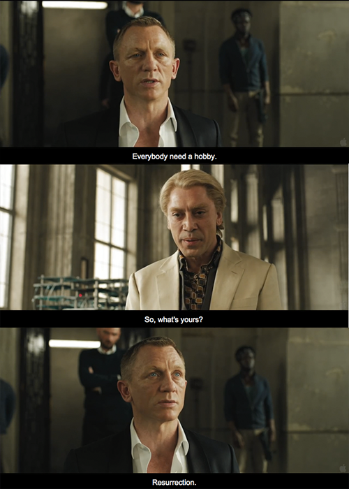 Skyfall (2012) Quote (About resurrection hobby)