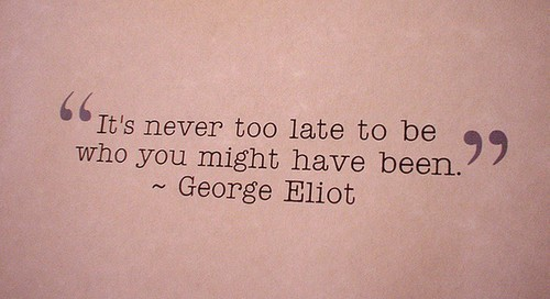 George Eliot  Quote (About never too late inspirational be yourself)