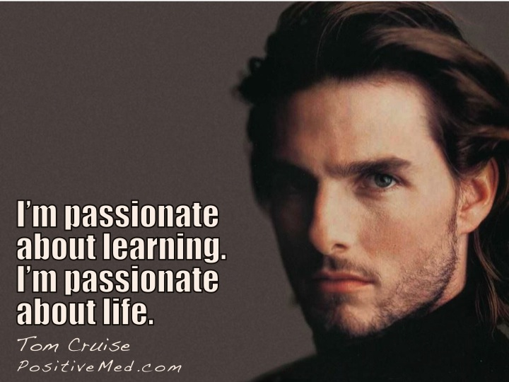 Tom Cruise  Quote (About passion life learning)