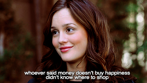 Gossip Girl Quote (About shopping money happiness)