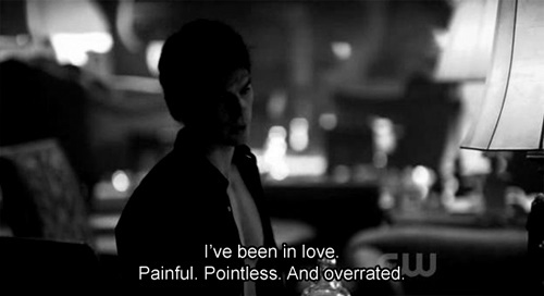 The Vampire Diaries Quote (About pointless painful overrated love gifs)