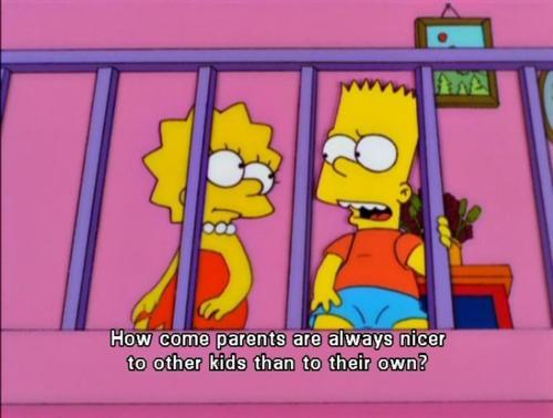 The Simpsons  Quote (About unfair parents own kids kids)
