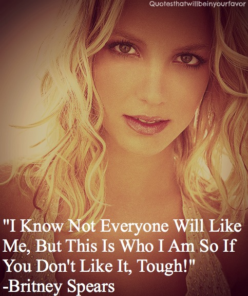Britney Spears  Quote (About tough hate britney)