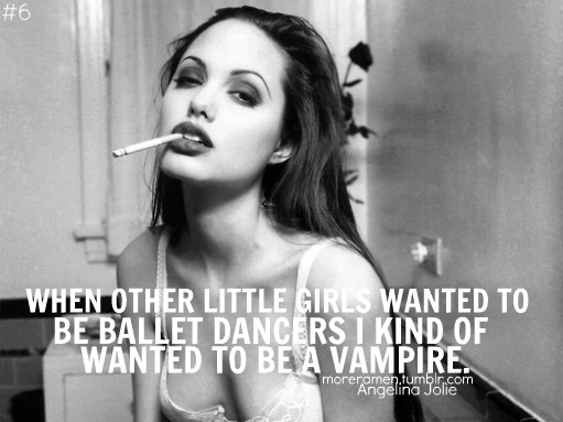 Angelina Jolie  Quote (About vampire dream ballet dancers)