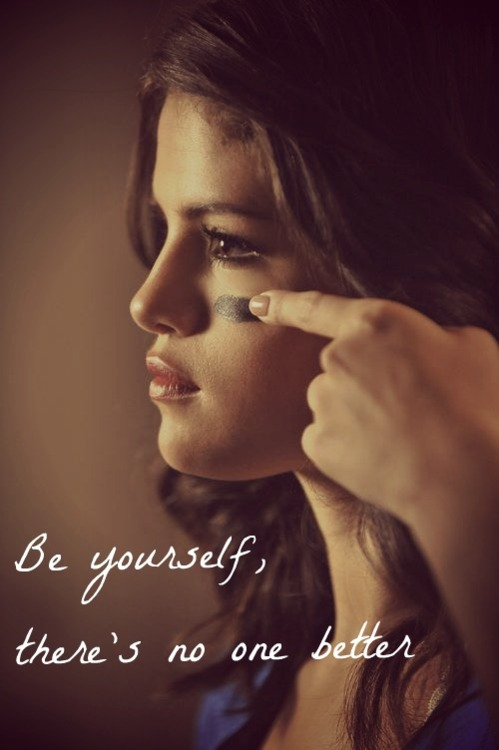 Selena Gomez Quote (About better be yourself always)