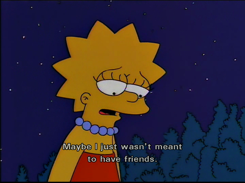 The Simpsons  Quote (About single no friends lonely alone)