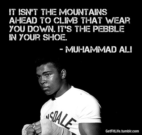 Muhammad Ali  Quote (About shoe pebble mountains climb)