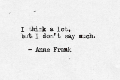 Anne Frank  Quote (About words typography thinker think a lot think speak smart quiet black and white)