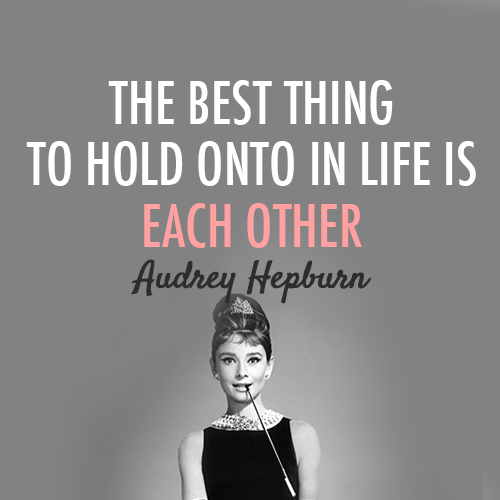 Audrey Hepburn  Quote (About typography truth love life hold onto each other best thing)