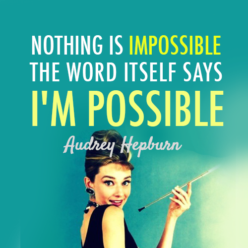 Audrey Hepburn Quote (About possible nothing is impossible impossible)