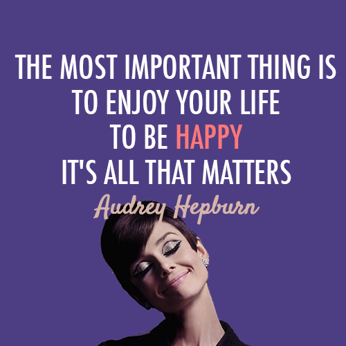Audrey Hepburn Quote (About life important thing happy annoyed)