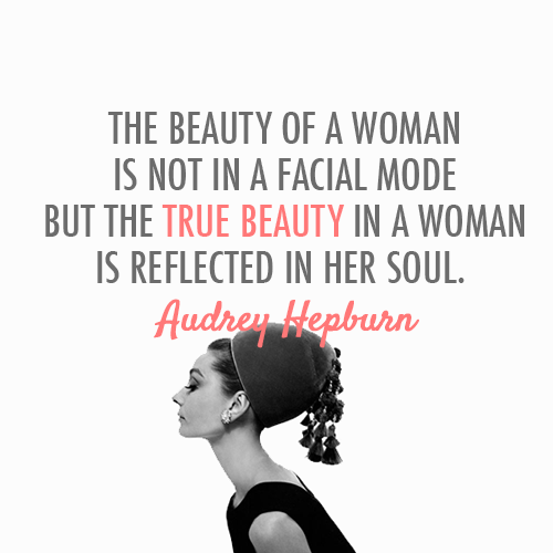 Audrey Hepburn Quote (About woman soul make up insdie beauty facial beauty)