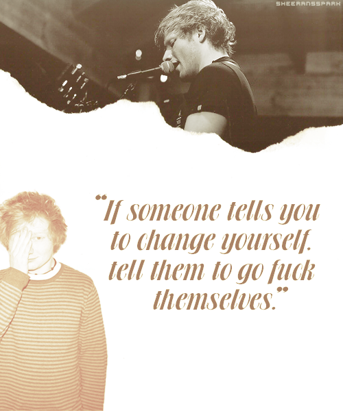 Ed Sheeran Quote (About typography fuck confidence change be yourself)