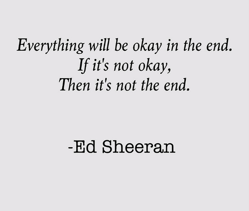 Ed Sheeran Quote (About typography sucks sad okay not okay life end beginning)