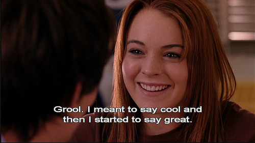 Mean Girls (2004) Quote (About grool great cool)