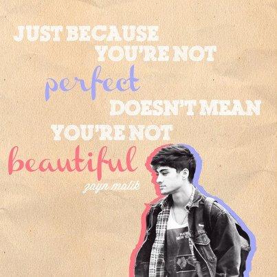 Zayn Malik Quote (About perfect beautiful)