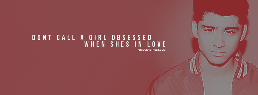 Zayn Malik Quote (About obsessed love in love girlfriend girl)