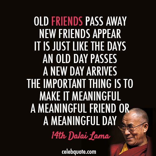 14th Dalai Lama (Tenzin Gyatso) Quote (About pass away meaningful friends die death day)